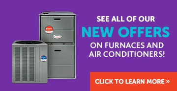 See our monthly offers on air conditioners and furnaces