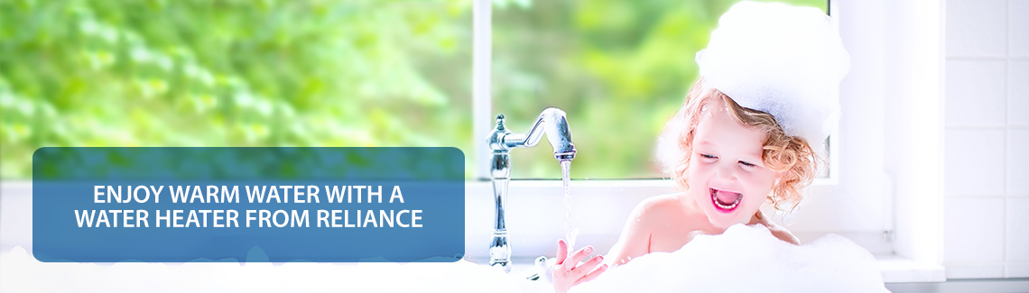 Enjoy warm water with a water heater from Reliance
