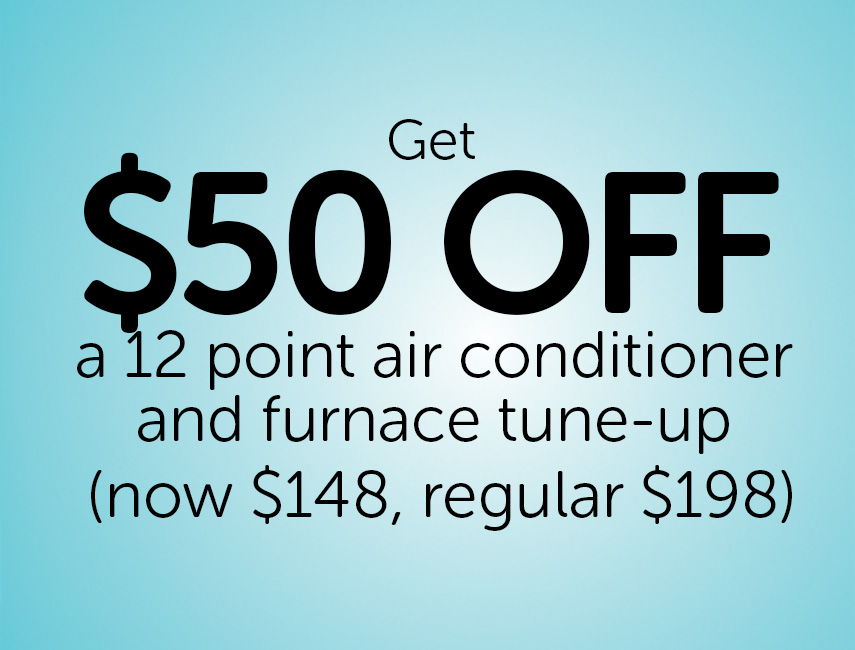 Get $50 off and air conditioner and furnace tune-up*