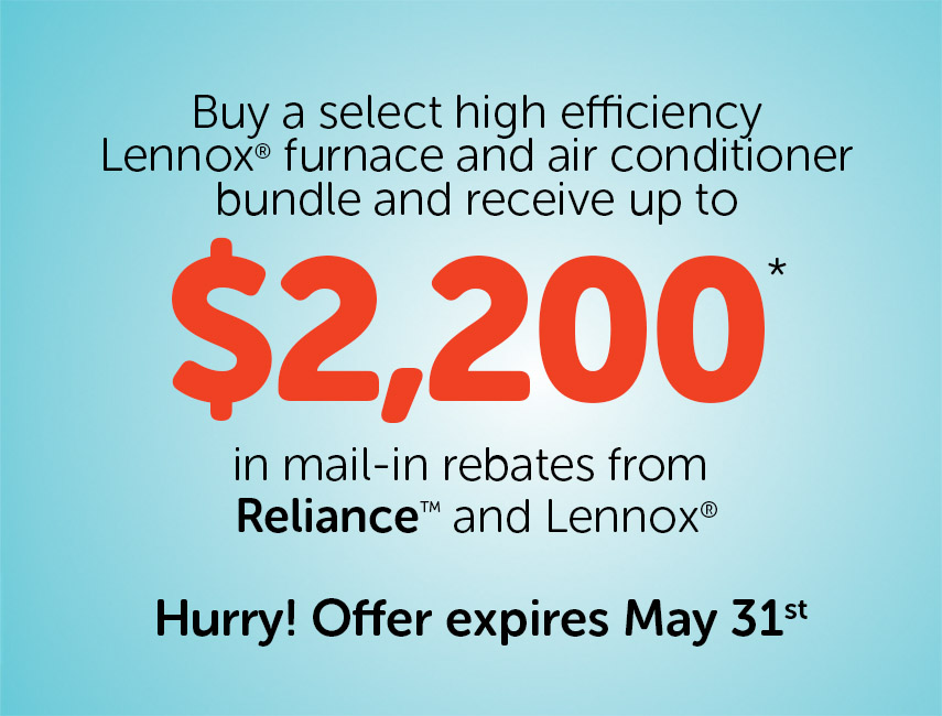 You could receive up to $2200 rebates from Reliance and Lennox