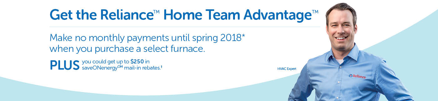 Buy a select furnace and make no payments untill Spring 2018*